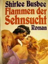 Flammen der Sehnsucht Roman / Shirley Busbee. [Übers. aus dem Amerikan.: Helga August]