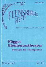 Flensburger Hefte: Nögges Elementartheater - Therapie für Therapeuten
