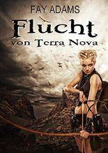 Flucht von Terra Nova: Romantische Dystopie Teil 1