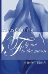 Fly Me To The Moon - In seinem Bann 4: Erotischer Liebesroman