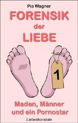 Forensik der Liebe -  Liebeskomödie. Folge 1: Maden, Männer und ein Pornostar (German Edition)
