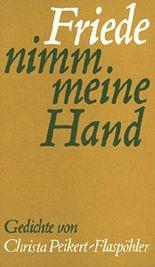 Friede, nimm meine Hand: Gedichte