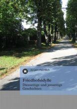Friedhofsidylle: Diesseitige und jenseitige Geschichten