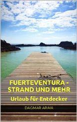 Fuerteventura - Strand und mehr: Urlaub für Entdecker