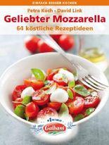 Geliebter Mozzarella.64 köstliche Rezeptideen (einfach besser kochen)