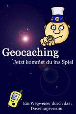 Geocaching - Jetzt kommst du ins Spiel