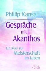 Gespräche mit Akanthos - Ein Kurs zur Meisterschaft im Leben