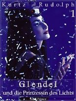 Glendel und die Prinzessin des Lichts -  Teil 1 von 2: Oder: Warum die Sonne täglich auf- und untergeht