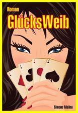 GlücksWeib (heiterer Frauenroman)