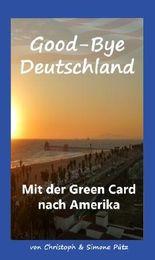 Good-Bye Deutschland - Mit der Green Card nach Amerika
