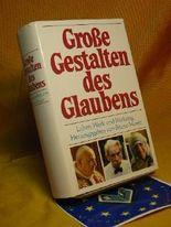 Grosse Gestalten des Glaubens : Leben, Werk und Wirkung.