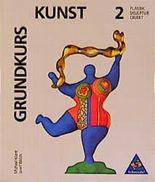 Grundkurs Kunst - Sekundarstufe II: Grundkurs Kunst, Bd.2, Plastik, Skulptur, Objekt