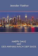HAPPY DAYS oder DER ANFANG NACH DEM ENDE