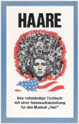 """Haare: Das vollständige Textbuch mit einer Gebrauchsanleitung für das Musical """"Hair"""""""