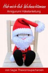 Hab-mich-lieb Weihnachtsmann Amigurumi Häkelanleitung (Weihnachts-Puppen zum Liebhaben)