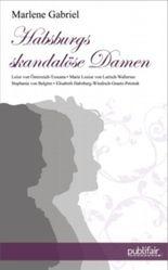 Habsburgs skandalöse Damen