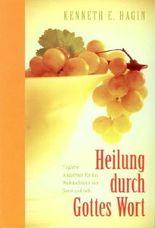 Hagin. K: Heilung durch Gottes Wort von Hagin. Kenneth E (2005) Taschenbuch