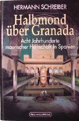 Halbmond über Granada - Acht Jahrhunderte maurischer Herrschaft in Spanien