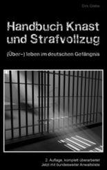 Handbuch Knast und Strafvollzug: (Über-) Leben im deutschen Gefängnis