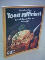 Hannelore Blohm: Toast raffiniert - Reizvolle Rezepte-Ideen und Küchentips