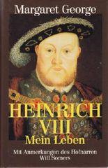 Heinrich VIII., mein Leben : mit Anmerkungen des Hofnarren Will Somers , Roman.