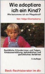 Helga Oberloskamp: Wie adoptiere ich ein Kind? Wie bekomme ich ein Pflegekind