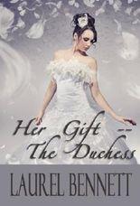 Her Gift -- The Duchess (The Duke's Debauchery, 1 - Regency Erotica)