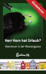 Herr Horn hat Urlaub?: Abenteuer in der Wassergasse