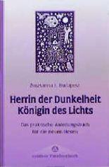 Herrin der Dunkelheit, Königin des Lichts. Das praktische Anleitungsbuch für die neuen Hexen