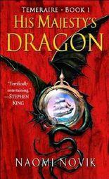 His Majesty's Dragon (Temeraire, Book 1) by Novik, Naomi (2006) Mass Market Paperback