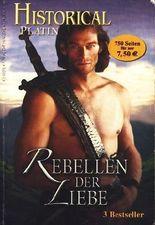 Historical Platin Band 5 ~ Rebellen der Liebe : 3 Bestseller ;