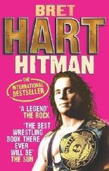 Hitman: My Real Life in the Cartoon World of Wrestling by Hart, Bret [27 May 2010]