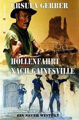 Höllenfahrt nach Gainesville: Ein neuer Western: Cassiopeiapress Spannung/Edition Bärenklau