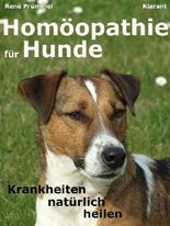 Homöopathie für Hunde. Krankheiten natürlich heilen