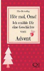 Hör mal, Oma! Ich erzähle Dir eine Geschichte vom Advent: Adventsgeschichten und Adventsmärchen