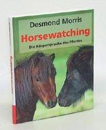 Horsewatching. Die Körperspracch des Pferdes. Aus dem Englischen von Joseph Knecht.
