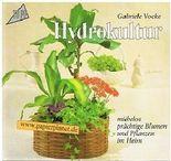 Hydrokultur : mühelos prächtige Blumen u. Pflanzen im Heim. Topp , 3772406599