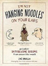 I'm Not Hanging Noodles on Your Ear and Other Intriguing Idioms from Around the World