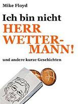 Ich bin nicht Herr Wettermann und andere kurze Geschichten: Jetzt das Buch mit Kindle Unlimited kostenlos lesen!