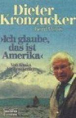 Ich glaube, das ist Amerika von Alaska bis Araukanien . Bastei Bd. 65103 Zeitgeschichte ; 3404651030 Dieter Kronzucker ; Gerd Weiss,