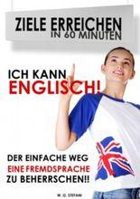 Ich kann Englisch! Der einfache Weg, eine Fremdsprache zu beherrschen (Ziele erreichen in 60 Minuten)