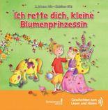 Ich rette dich, kleine Blumenprinzessin: Geschichten zum Lesen und Hören