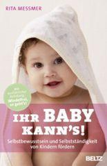 Ihr Baby kann's!: Selbstbewusstsein und Selbstständigkeit von Kindern fördern (Beltz Taschenbuch / Ratgeber)