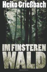 Im Finsteren Wald: Thriller