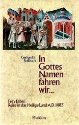In Gottes Namen fahren wir. Die Pilgerfahrt des Felix Faber ins Heilige Land 1483