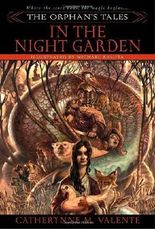 In the Night Garden (Orphan's Tales #01) Valente, Catherynne M ( Author ) Oct-31-2006 Paperback