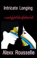 Intricate Longing: A searingly hot tale of lesbian lust (Sapphic Seductions)