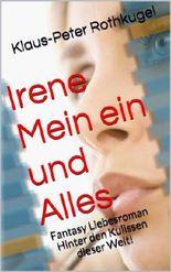 Irene Mein ein und Alles: Fantasy Liebesroman  Hinter den Kulissen dieser Welt!