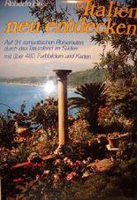 Italien neu entdecken - Auf 34 romantischen Reiserouten durch das Traumland im Süden.