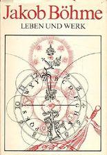 Jakob Böhme - Leben und Werk